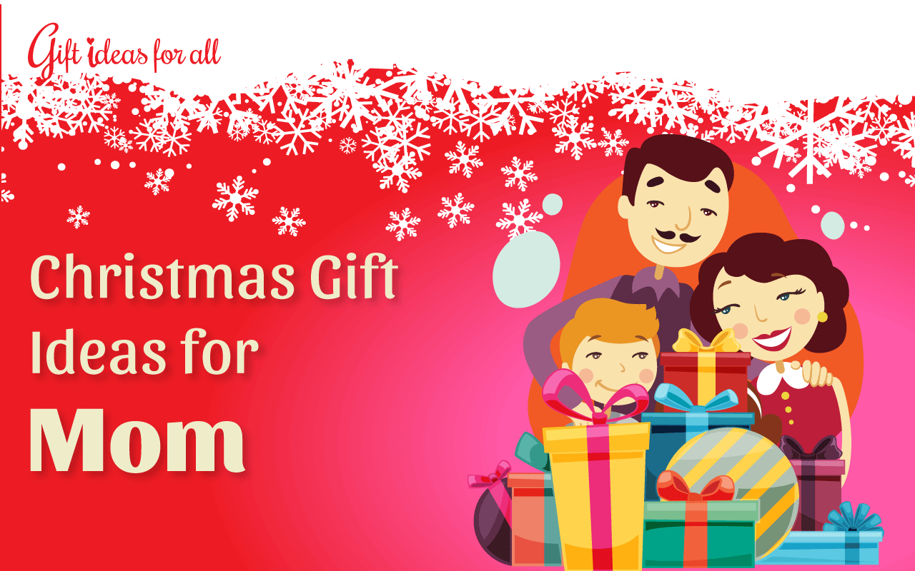 Choosing good christmas gifts for mom an essential list Christmas ideas for mothers