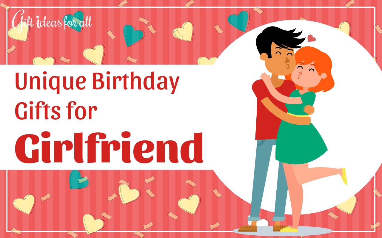 Choosing A Birthday Gift For Your Girlfriend Could Be Stressful And If You Are Looking Something Unique Have Taken The Challenge To Whole New