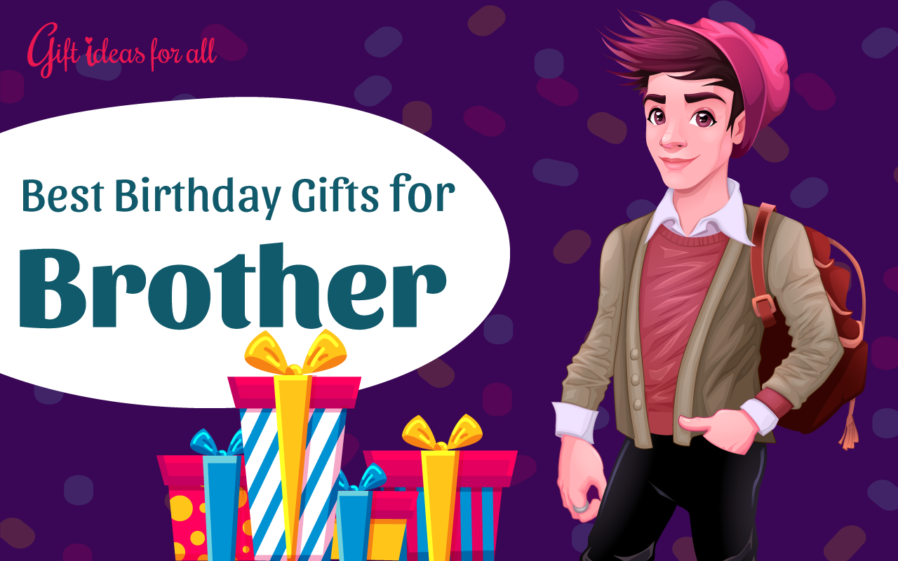 So It Is The Birthday Of Your Sweet Brother And You Are Looking For A Suitable Idea Him Whats More Dont Want To Go With Regular
