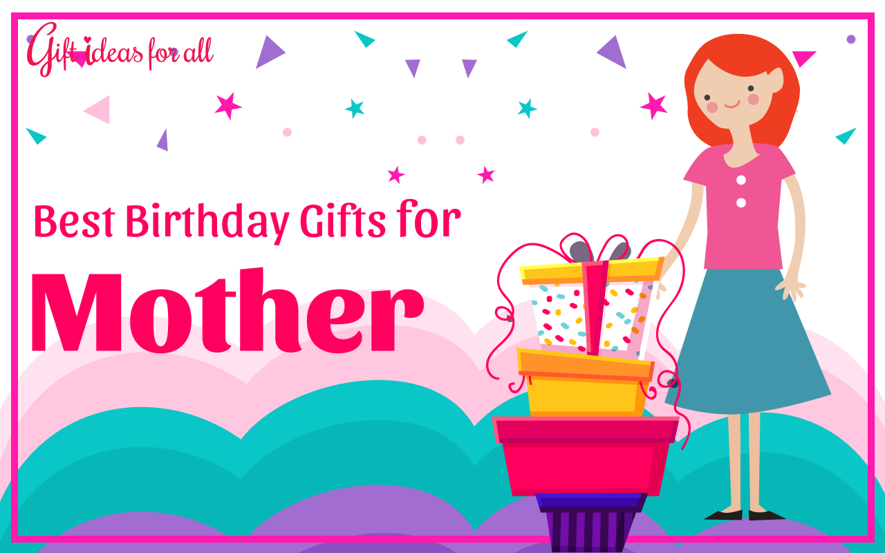 19 Heart Warming Birthday Gifts For Your Mother Gift