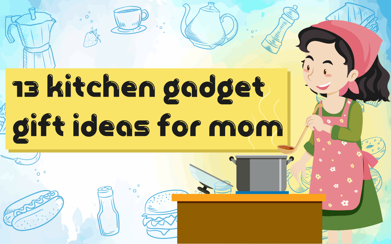 13 Kitchen Gadget Gift Ideas Your Cooking Enthusiast Mom Will
